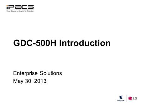 Slide title 45 pt CAPITALS Slide subtitle minimum 30 pt GDC-500H Introduction Enterprise Solutions May 30, 2013.