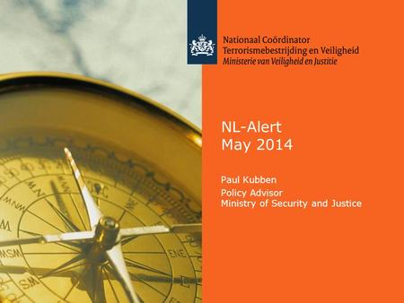 NL-Alert May 2014 Paul Kubben Policy Advisor Ministry of Security and Justice.