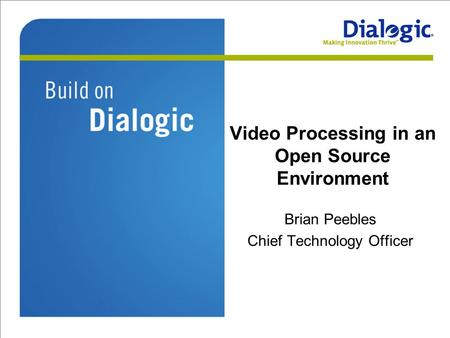 Video Processing in an Open Source Environment Brian Peebles Chief Technology Officer.