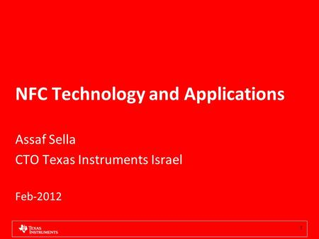 NFC Technology and Applications Assaf Sella CTO Texas Instruments Israel Feb-2012 1.