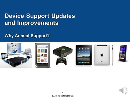 1 DATA I/O CONFIDENTIAL Device Support Updates and Improvements Why Annual Support?