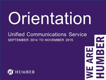 Orientation Unified Communications Service SEPTEMBER 2014 TO NOVEMBER 2015.