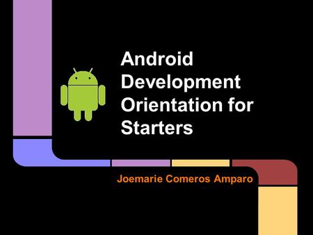 Joemarie Comeros Amparo Android Development Orientation for Starters.