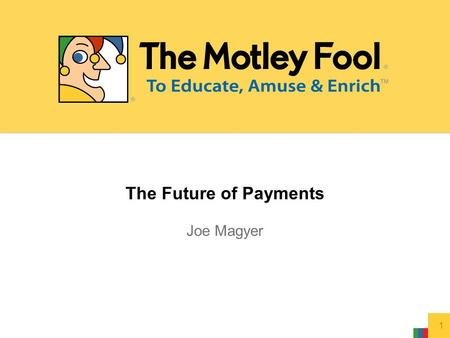 The Future of Payments Joe Magyer 1. 2 Focus –Widening Moats –Margin of Safety Performance –Annualized returns of 10.5% versus 5.4% by the S&P 500 since.