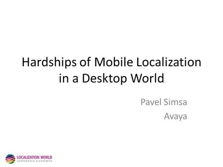 Hardships of Mobile Localization in a Desktop World Pavel Simsa Avaya.