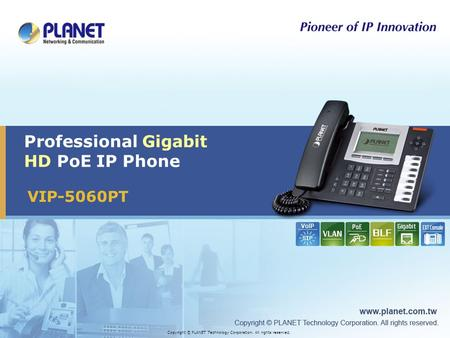VIP-5060PT Professional Gigabit HD PoE IP Phone Copyright © PLANET Technology Corporation. All rights reserved.