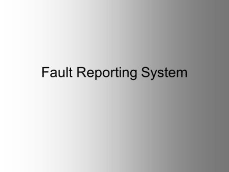 Fault Reporting System. Objective To capture the number of faults reported at the centers. Also this system will provide data of repeat faults, repeat.
