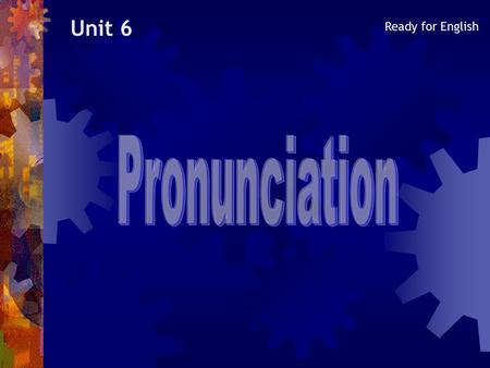 Unit 6 Ready for English Here are the most difficult words of Unit 6 to pronounce (book page 29).