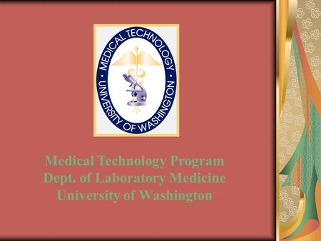 Medical Technology Program Dept. of Laboratory Medicine University of Washington.