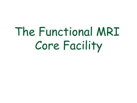 "The Functional MRI Core Facility. MRI Scanners: June 2000 ""3T-1"" GE 3T November 2002 ""3T-2"" GE 3T September2004""FMRIF 1.5T"" GE 1.5T January20073T -1 decommissioned."