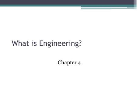 "What is Engineering? Chapter 4. Accreditation Board for Engineering and Technology ""Engineering is the profession in which a knowledge of the mathematical."