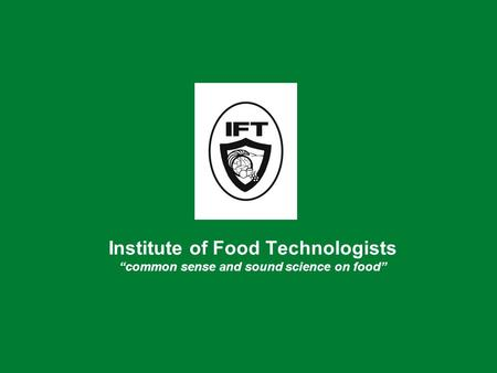 "Institute of Food Technologists ""common sense and sound science on food"""