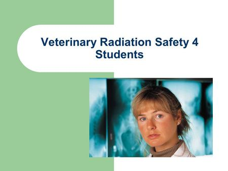 Veterinary Radiation Safety 4 Students Radiation Safety MA Law requires that persons who perform diagnostic radiology procedures on animal patients be.