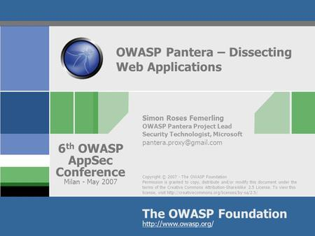 Copyright © 2007 - The OWASP Foundation Permission is granted to copy, distribute and/or modify this document under the terms of the Creative Commons Attribution-ShareAlike.