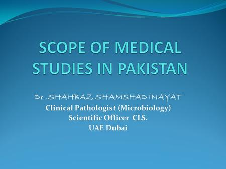 Dr.SHAHBAZ SHAMSHAD INAYAT Clinical Pathologist (Microbiology) Scientific Officer CLS. UAE Dubai.