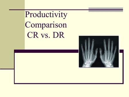 Productivity Comparison CR vs. DR. The Economic Reason for CR & DR.