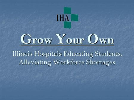 G row Y our O wn Illinois Hospitals Educating Students, Alleviating Workforce Shortages.