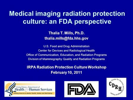 1 Medical imaging radiation protection culture: an FDA perspective Thalia T. Mills, Ph.D. U.S. Food and Drug Administration Center.