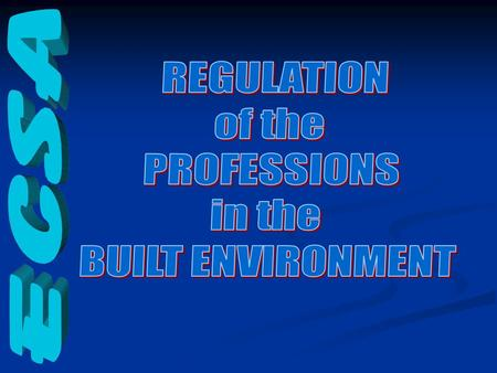 POLITICAL WILL to PROTECT the PUBLIC THE LEGISLATORY BACKDROP THE PROFESSIONS in the BUILT ENVIRONMENT HOW are PROFESSIONS REGULATED.