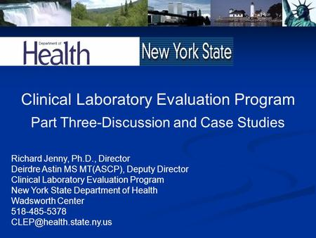 Clinical Laboratory Evaluation Program Part Three-Discussion and Case Studies Richard Jenny, Ph.D., Director Deirdre Astin MS MT(ASCP), Deputy Director.