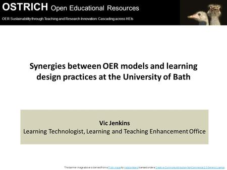 OSTRICH Open Educational Resources OER Sustainability through Teaching and Research Innovation: Cascading across HEIs The banner image above is derived.