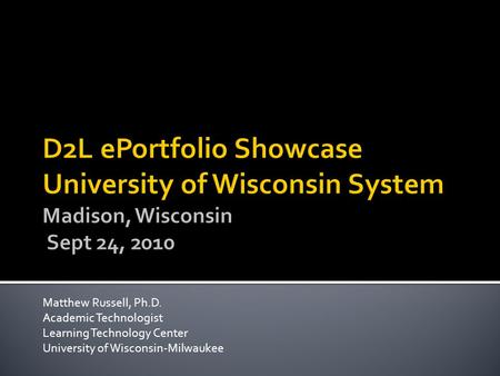 Matthew Russell, Ph.D. Academic Technologist Learning Technology Center University of Wisconsin-Milwaukee.