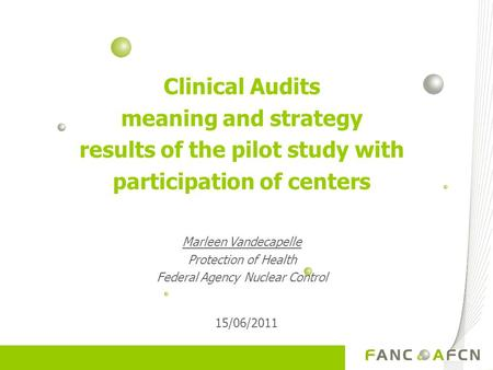 Clinical Audits meaning and strategy results of the pilot study with participation of centers Marleen Vandecapelle Protection of Health Federal Agency.