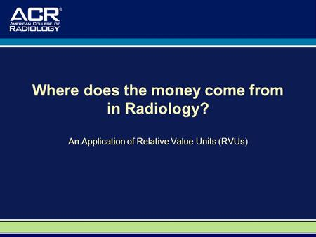 Where does the money come from in Radiology?