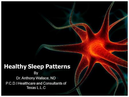 Healthy Sleep Patterns By Dr. Anthony Wallace, ND P.C.D.I Healthcare and Consultants of Texas L.L.C.