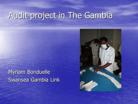 Audit project in The Gambia Myriam Bonduelle Swansea Gambia Link.