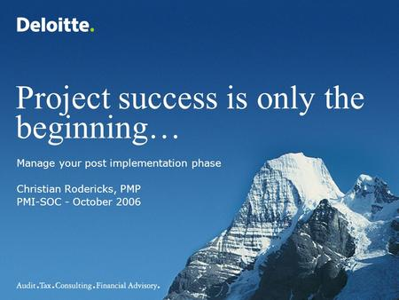 0 Project success © Deloitte & Touche LLP and affiliated entities. Project success is only the beginning… Manage your post implementation phase Christian.