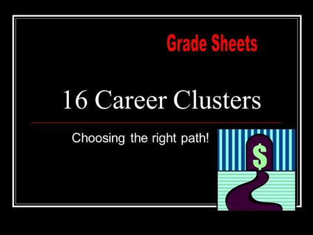 16 Career Clusters Choosing the right path!. Standards ELA8W2. The student demonstrates competence in a variety of genres: ELA8R1. The student demonstrates.