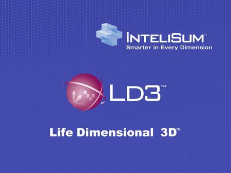 Life Dimensional 3D ™. Background t David Bailey, CEO (Founder of IOMEGA) t Robert Vashisth, CTO (CO-Founder of ISI) t Stan Coleby, V.P. of Engineering.