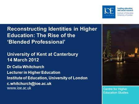 Reconstructing Identities in Higher Education: The Rise of the 'Blended Professional' University of Kent at Canterbury 14 March 2012 Dr Celia Whitchurch.