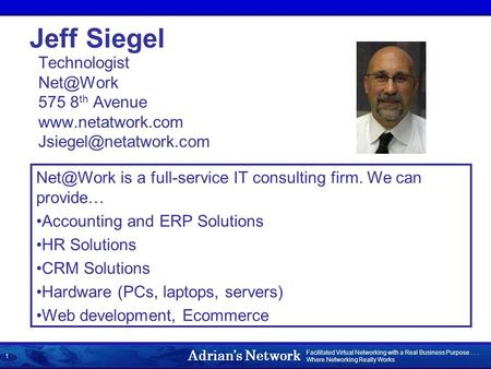 Adrian's Network Facilitated Virtual Networking with a Real Business Purpose... Where Networking Really Works 1 Jeff Siegel Technologist 575 8.