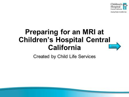 Preparing for an MRI at Children's Hospital Central California Created by Child Life Services.