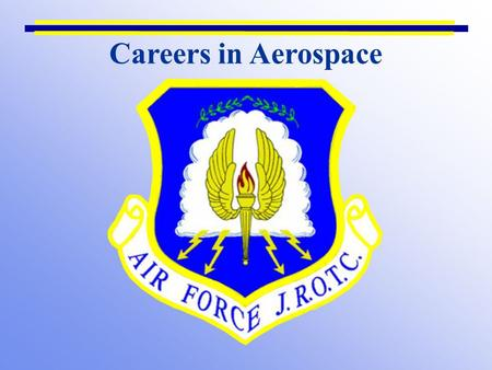 Careers in Aerospace. Chapter 1, Lesson 3 Lesson Overview Aerospace as a career option Major agencies in the aerospace sector Education required for aerospace.