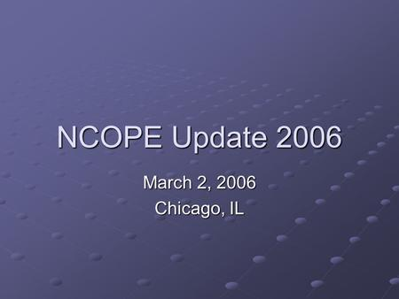 NCOPE Update 2006 March 2, 2006 Chicago, IL. NCOPE's Composition 11-member commission Two representatives appointed by ABC Two representatives appointed.