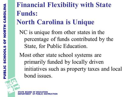 PUBLIC SCHOOLS OF NORTH CAROLINA STATE BOARD OF EDUCATION DEPARTMENT OF PUBLIC INSTRUCTION NC is unique from other states in the percentage of funds contributed.