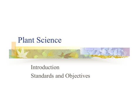 Plant Science Introduction Standards and Objectives.