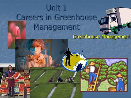 Unit 1 Careers in Greenhouse Management Greenhouse Management.