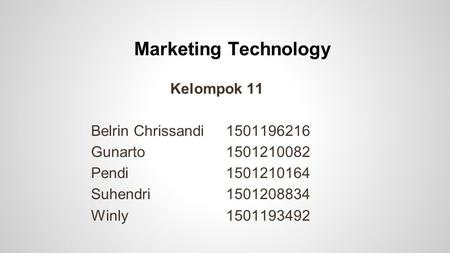 Marketing Technology Kelompok 11 Belrin Chrissandi 1501196216 Gunarto1501210082 Pendi1501210164 Suhendri1501208834 Winly1501193492.