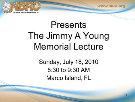 Presents The Jimmy A Young Memorial Lecture Sunday, July 18, 2010 8:30 to 9:30 AM Marco Island, FL 1.