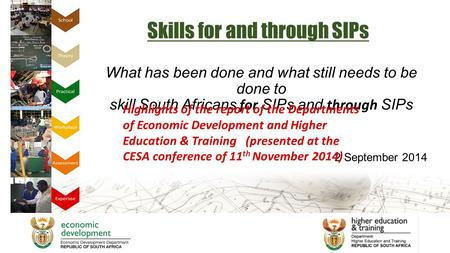 What has been done and what still needs to be done to skill South Africans for SIPs and through SIPs 2 September 2014 Skills for and through SIPs Highlights.