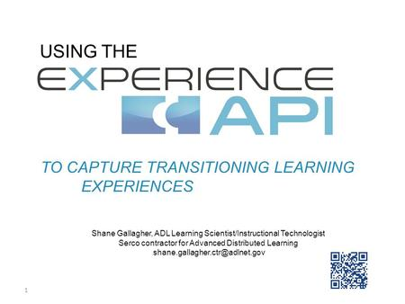 1 Shane Gallagher, ADL Learning Scientist/Instructional Technologist Serco contractor for Advanced Distributed Learning