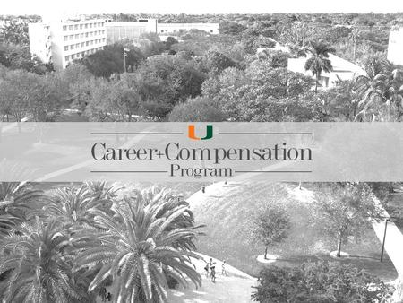 The Career and Compensation Program (CCP) is a new pay and career framework designed to enhance the University's 'Canes Total Rewards package by providing.