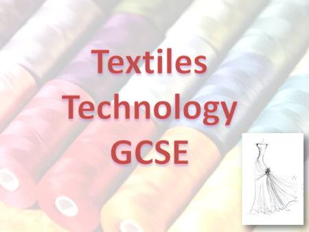 Design and make skills Designing and making a textile product Fibres and fabrics Finishing processes Components Product analysis Social, cultural, moral.