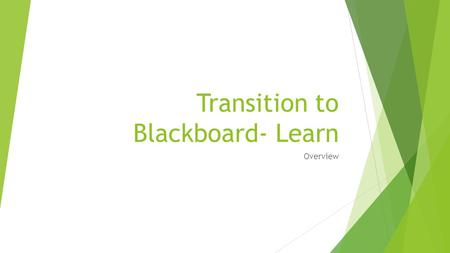 "Transition to Blackboard- Learn Overview. What are we doing?  Moving from Angel to Blackboard-Learn  Not an upgrade, big leap  ""Automatic"" to a standard."