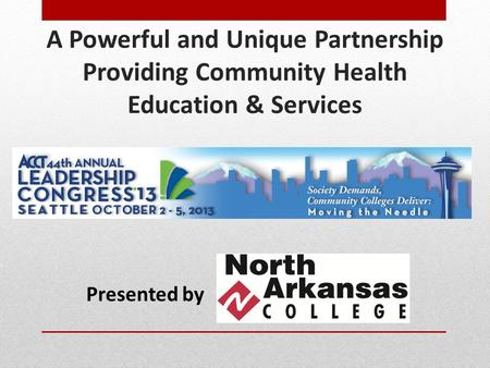 A Powerful and Unique Partnership Providing Community Health Education & Services Presented by.
