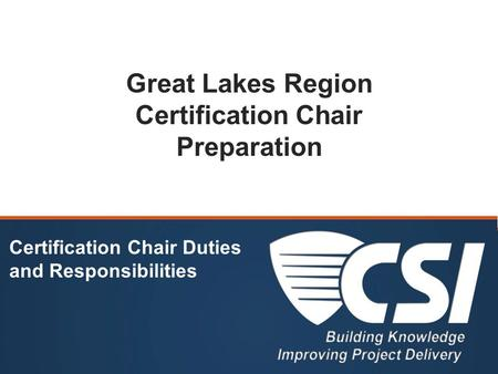 Great Lakes Region Certification Chair Preparation Certification Chair Duties and Responsibilities.